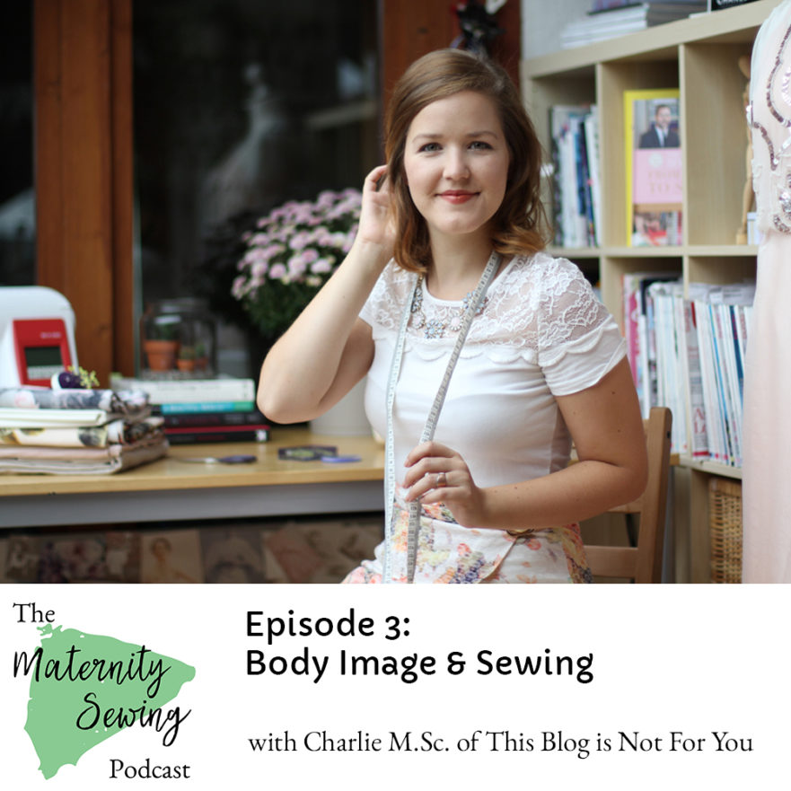 Sewing & Body Image with Charlie of This Blog is Not for You on the Maternity Sewing Podcast: Episode 3