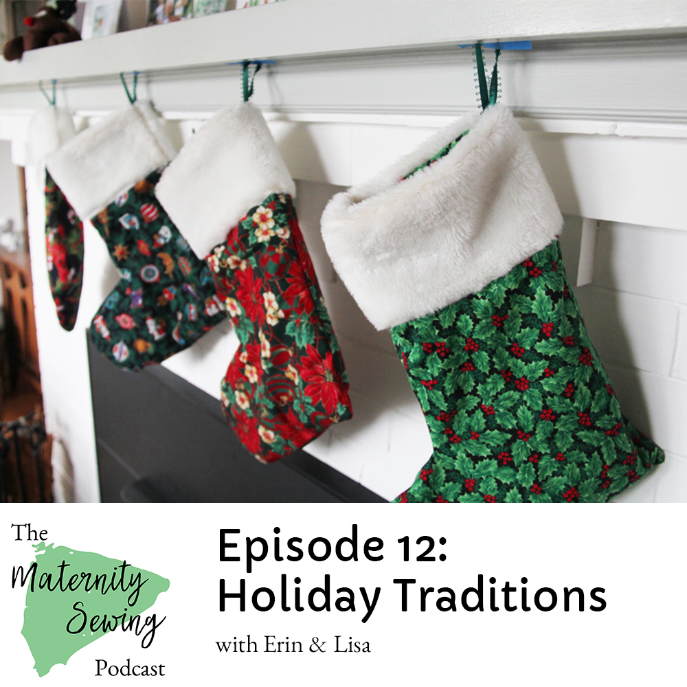 Maternity Sewing Podcast Episode 12: Holiday Traditions