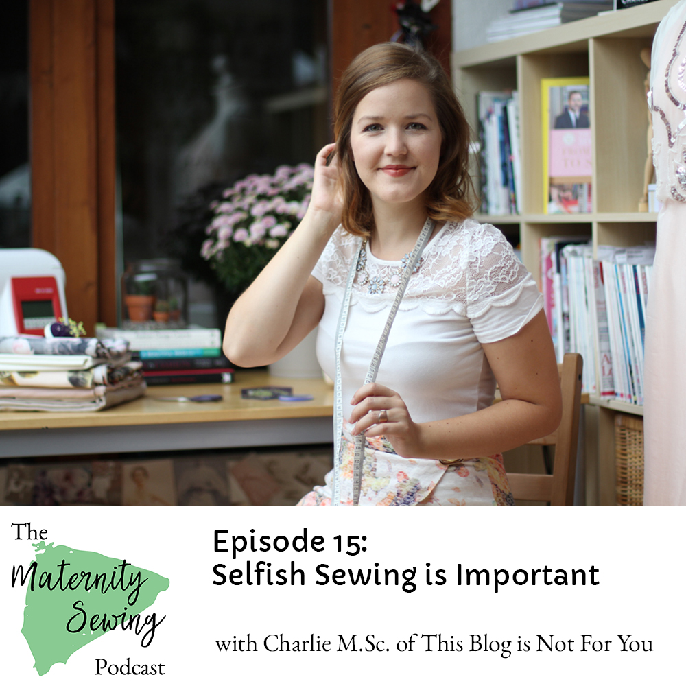 Selfish Sewing is Important: Maternity Sewing Podcast Episode 15